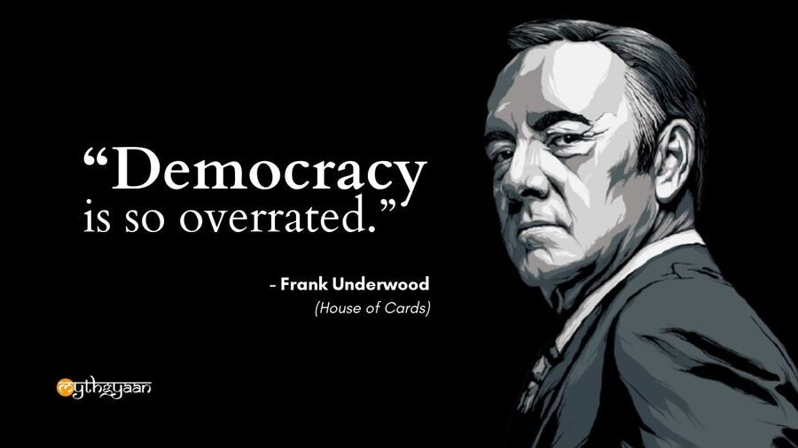 """Democracy is so overrated."" - Frank Underwood Quotes - House of Cards"