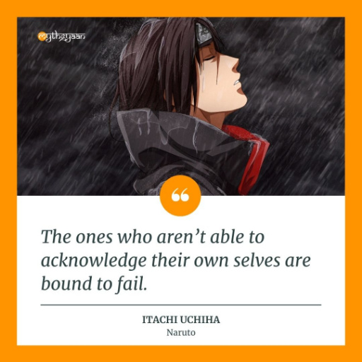 """The ones who aren't able to acknowledge their own selves are bound to fail."" - Itachi Uchiha Quotes - Naruto"