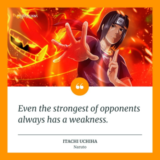"""Even the strongest of opponents always has a weakness."" - Itachi Uchiha Quotes"
