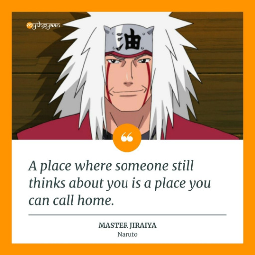 """A place where someone still thinks about you is a place you can call home."" - Master Jiraiya Quotes - Naruto"