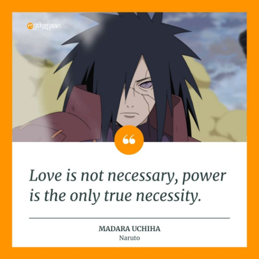 """Love is not necessary, power is the only true necessity."" - Madara Uchiha Quotes - Naruto"