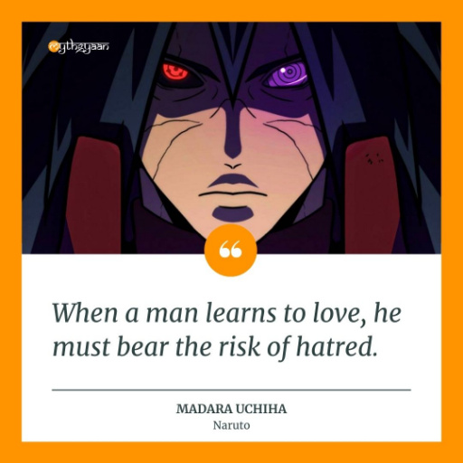 """When a man learns to love, he must bear the risk of hatred."" - Madara Uchiha Quotes"