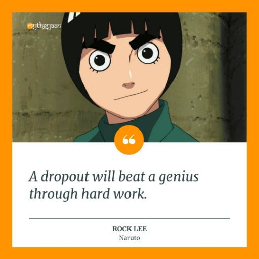 """A dropout will beat a genius through hard work."" - Rock Lee Quotes"