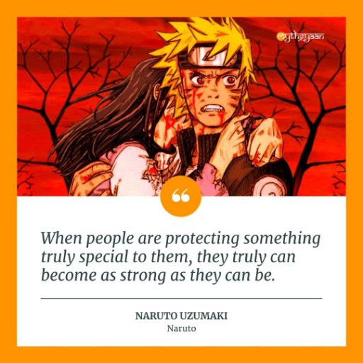 """When people are protecting something truly special to them, they truly can become as strong as they can be."" - Naruto Uzumaki - Naruto Quotes"