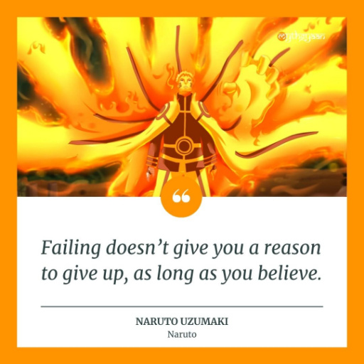 """Failing doesn't give you a reason to give up, as long as you believe."" - Naruto Uzumaki - Naruto Quotes"