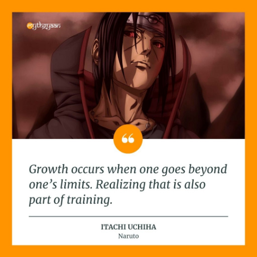 """Growth occurs when one goes beyond one's limits. Realizing that is also part of training."" - Itachi Uchiha Quotes - Naruto"